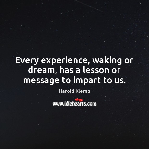 Every experience, waking or dream, has a lesson or message to impart to us. Harold Klemp Picture Quote