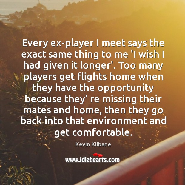 Every ex-player I meet says the exact same thing to me 'I Image