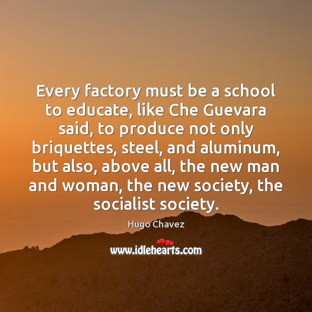 Image, Every factory must be a school to educate, like Che Guevara said,