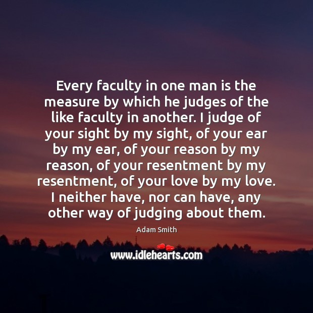 Every faculty in one man is the measure by which he judges Image