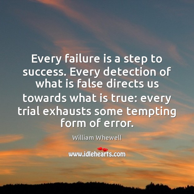 Every failure is a step to success. Every detection of what is William Whewell Picture Quote