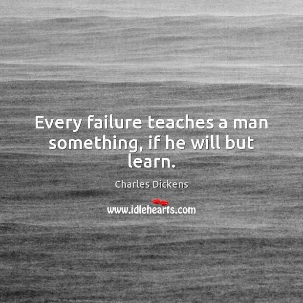 Image, Every failure teaches a man something, if he will but learn.