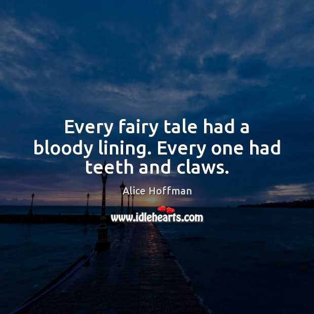 Image, Every fairy tale had a bloody lining. Every one had teeth and claws.