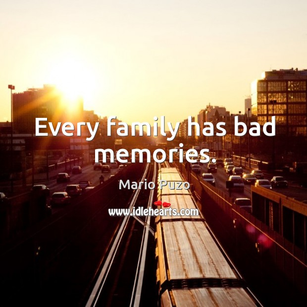 Every family has bad memories. Mario Puzo Picture Quote