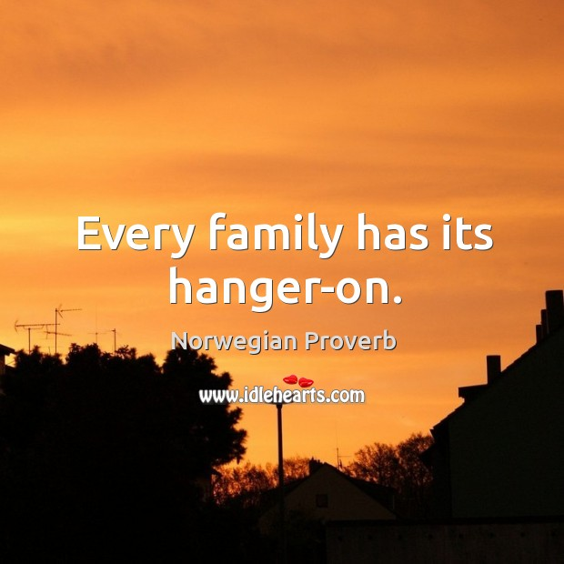 Every family has its hanger-on. Norwegian Proverbs Image