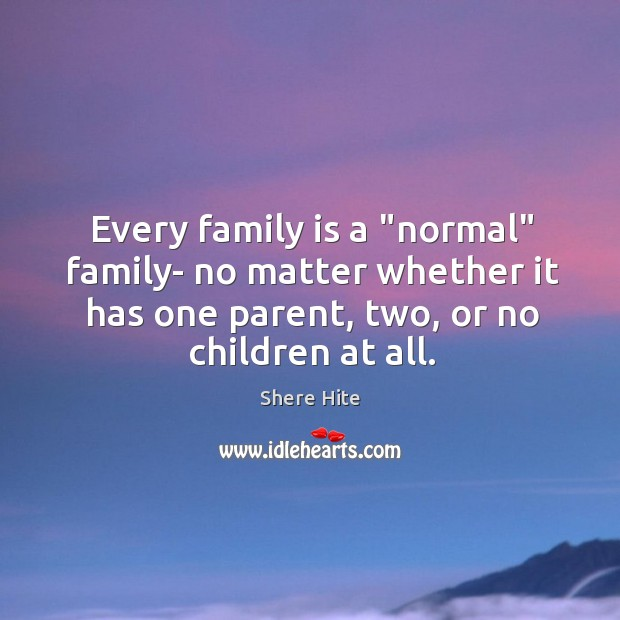 "Image, Every family is a ""normal"" family- no matter whether it has one"