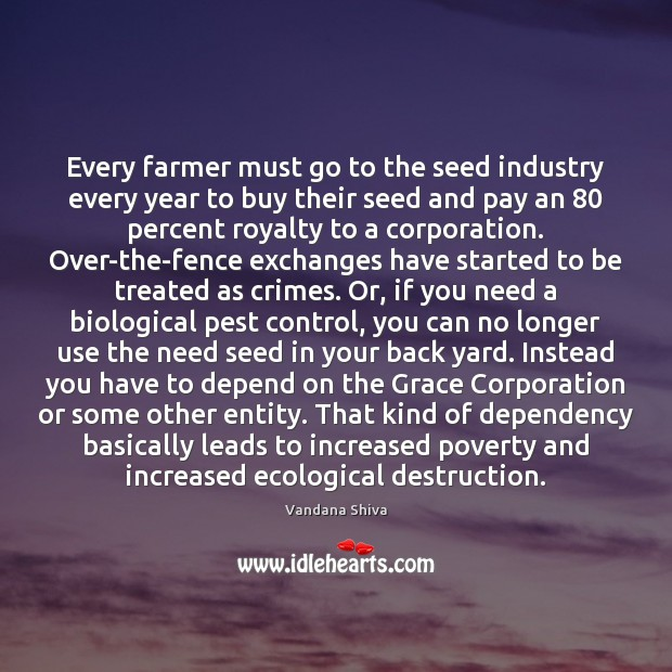 Every farmer must go to the seed industry every year to buy Vandana Shiva Picture Quote