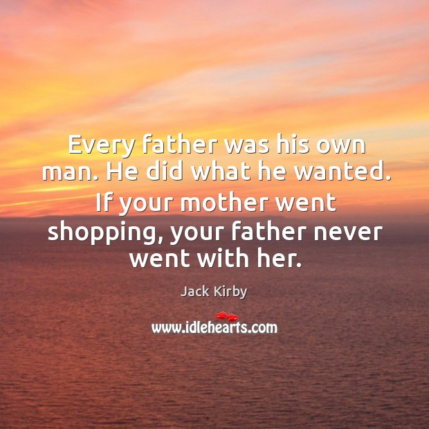 Every father was his own man. He did what he wanted. If Image