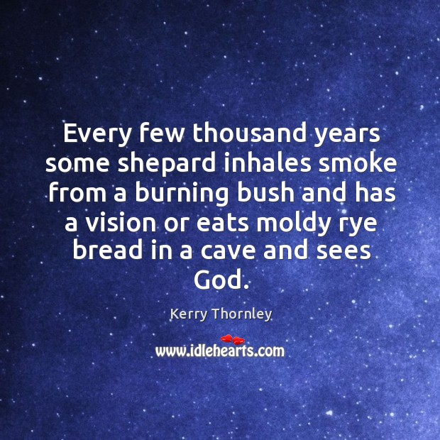 Every few thousand years some shepard inhales smoke from a burning bush Image