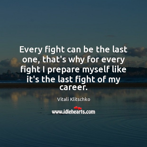 Image, Every fight can be the last one, that's why for every fight