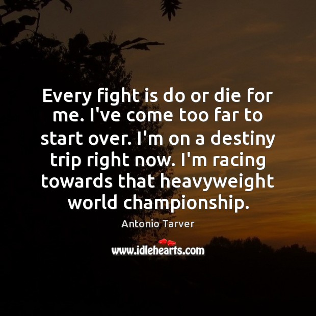 Every fight is do or die for me. I've come too far Do or Die Quotes Image