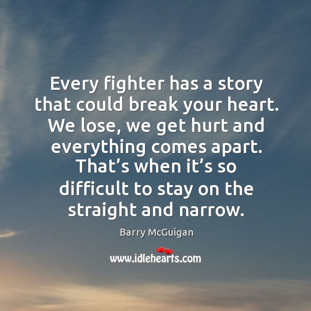 Image, Every fighter has a story that could break your heart. We lose, we get hurt and everything comes apart.