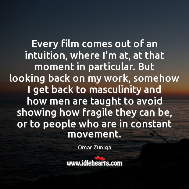 Image, Every film comes out of an intuition, where I'm at, at that
