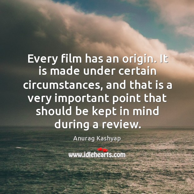 Every film has an origin. It is made under certain circumstances, and Image
