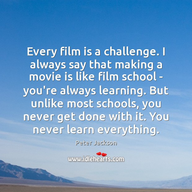 Every film is a challenge. I always say that making a movie Peter Jackson Picture Quote