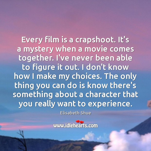 Image about Every film is a crapshoot. It's a mystery when a movie comes