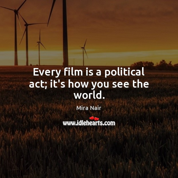 Every film is a political act; it's how you see the world. Image