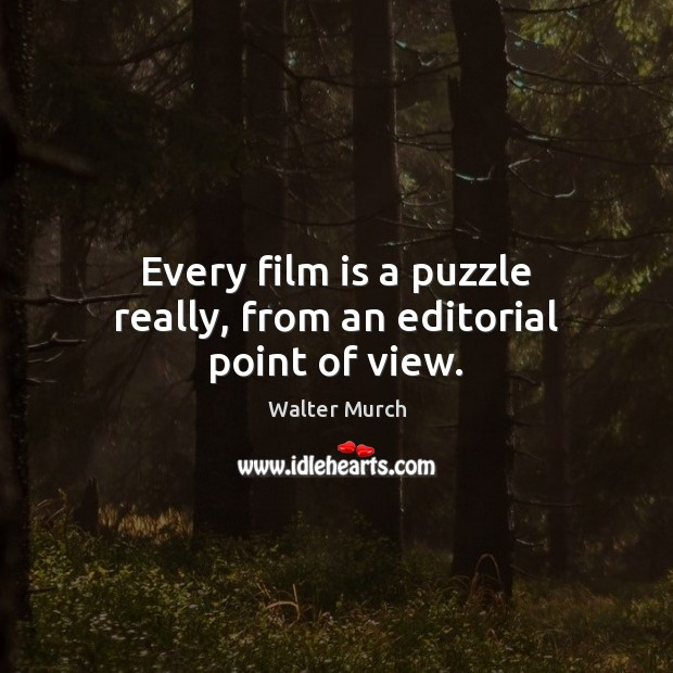 Every film is a puzzle really, from an editorial point of view. Image