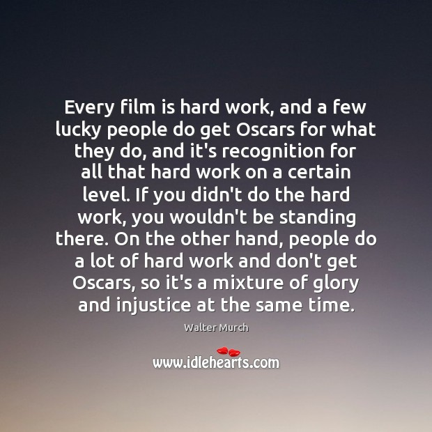 Every film is hard work, and a few lucky people do get Image