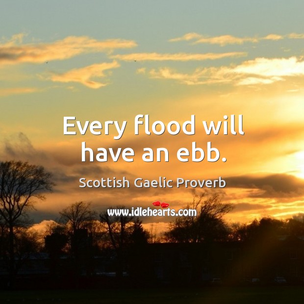 Image, Every flood will have an ebb.