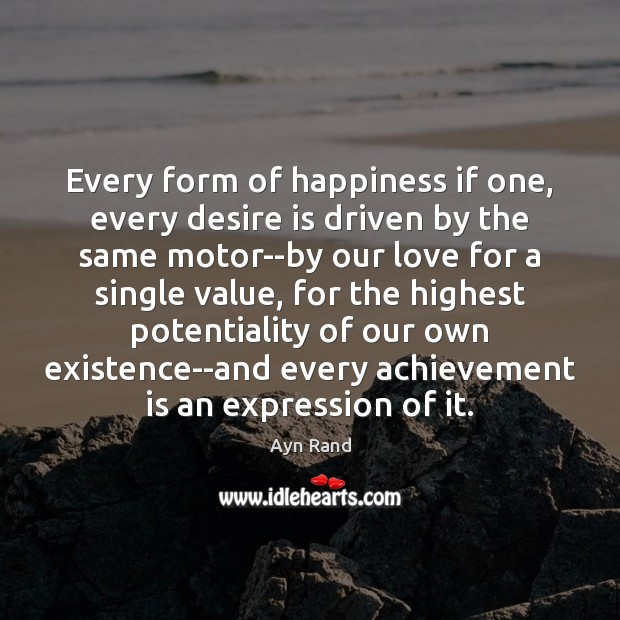 Every form of happiness if one, every desire is driven by the Achievement Quotes Image