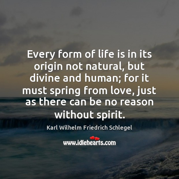 Every form of life is in its origin not natural, but divine Image