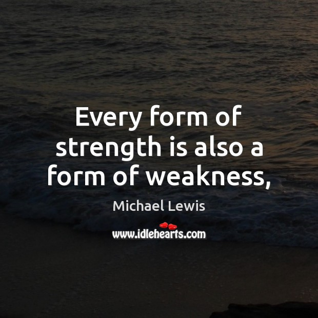 Every form of strength is also a form of weakness, Strength Quotes Image