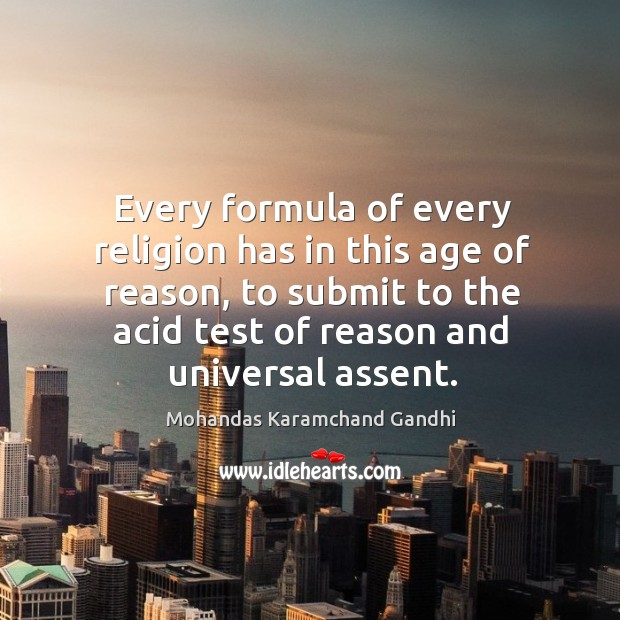 Image, Every formula of every religion has in this age of reason, to submit to the acid test of reason and universal assent.
