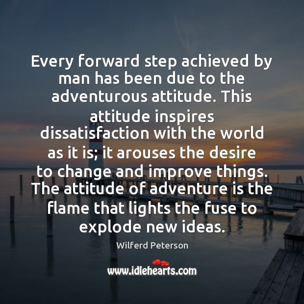 Every forward step achieved by man has been due to the adventurous Wilferd Peterson Picture Quote