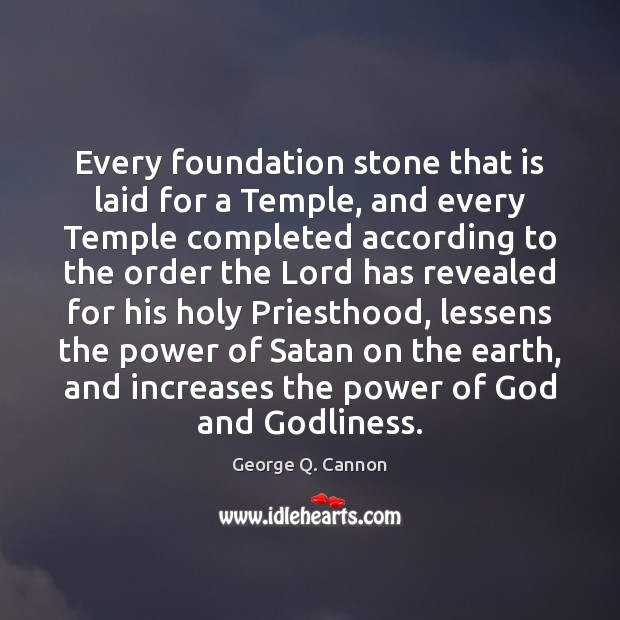 Every foundation stone that is laid for a Temple, and every Temple Image