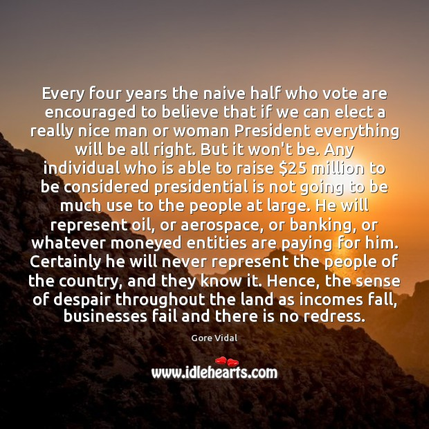 Every four years the naive half who vote are encouraged to believe Image
