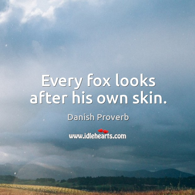 Image, Every fox looks after his own skin.