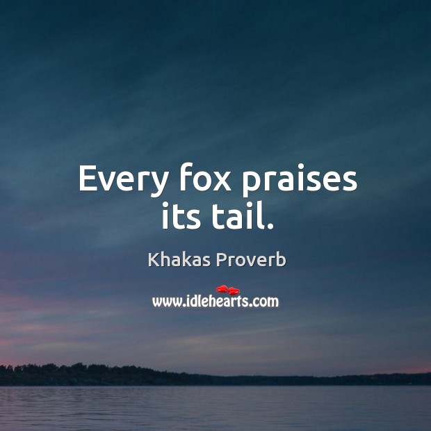 Every fox praises its tail. Khakas Proverbs Image