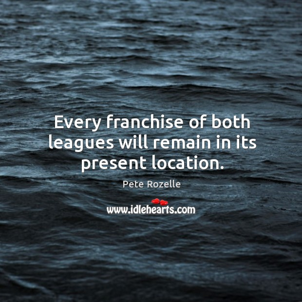 Image, Every franchise of both leagues will remain in its present location.