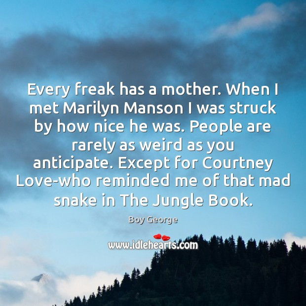 Every freak has a mother. When I met Marilyn Manson I was Image