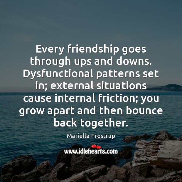 Image, Every friendship goes through ups and downs. Dysfunctional patterns set in; external