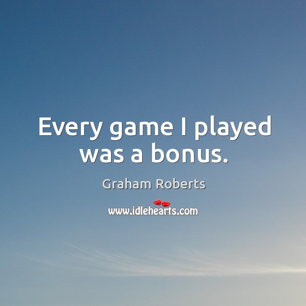 Every game I played was a bonus. Image