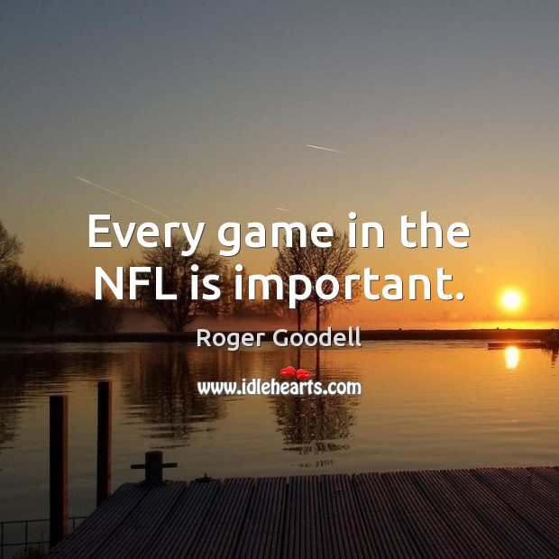 Every game in the NFL is important. Image