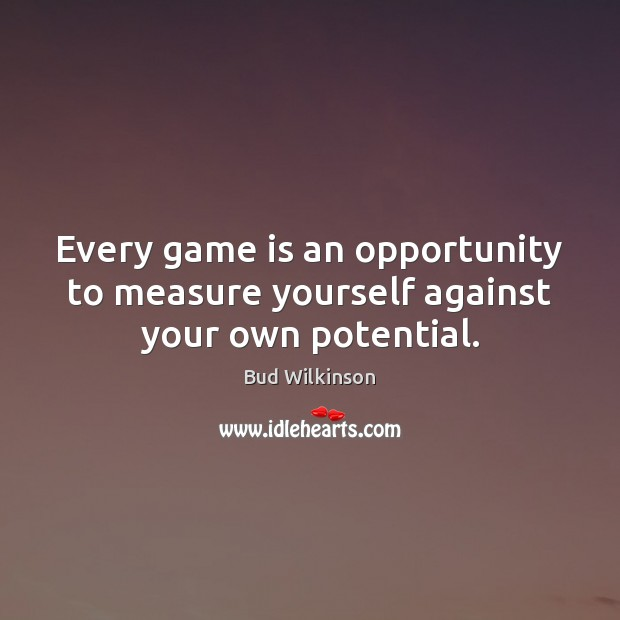 Image, Every game is an opportunity to measure yourself against your own potential.