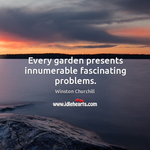 Image, Every garden presents innumerable fascinating problems.