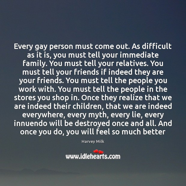 Every gay person must come out. As difficult as it is, you Image