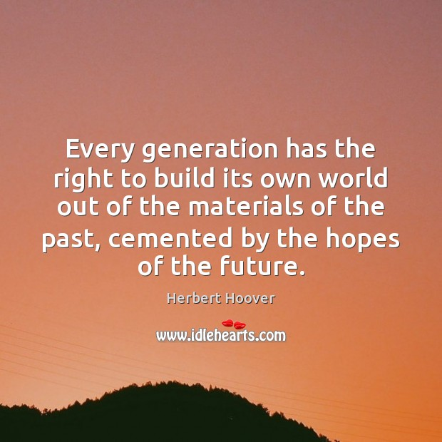 Image, Every generation has the right to build its own world out of