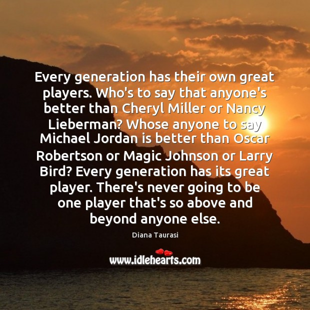 Image, Every generation has their own great players. Who's to say that anyone's