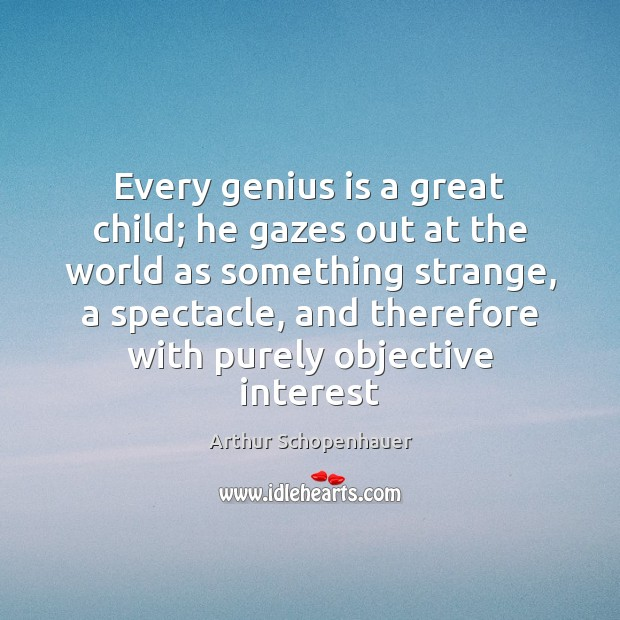 Every genius is a great child; he gazes out at the world Image