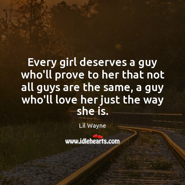 Image, Every girl deserves a guy who'll prove to her that not all