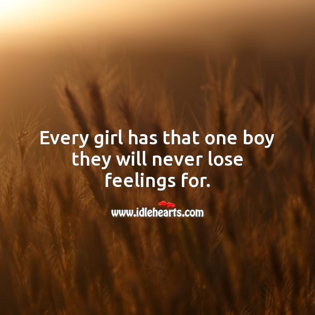 Image, Every girl has that one boy they will never lose feelings for.
