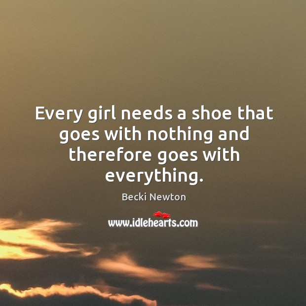 Image, Every girl needs a shoe that goes with nothing and therefore goes with everything.