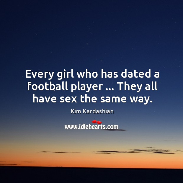 Every girl who has dated a football player … They all have sex the same way. Image
