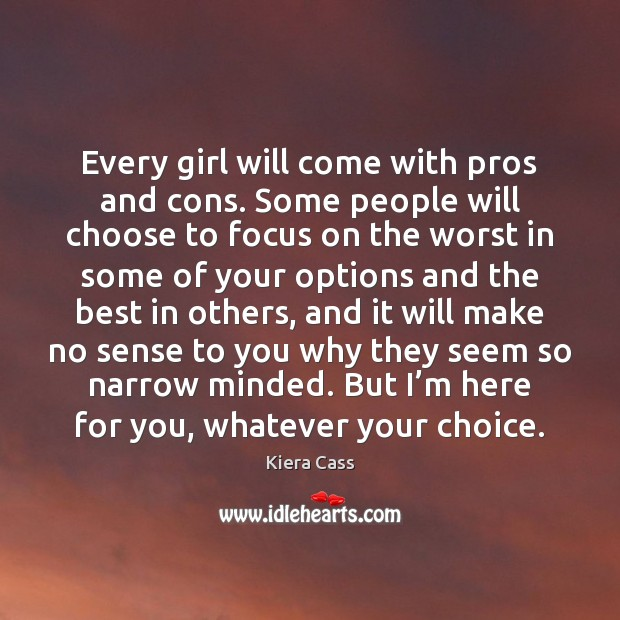 Every girl will come with pros and cons. Some people will choose Kiera Cass Picture Quote