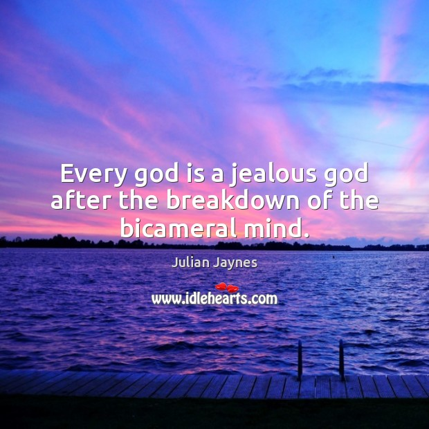 Every God is a jealous God after the breakdown of the bicameral mind. Image